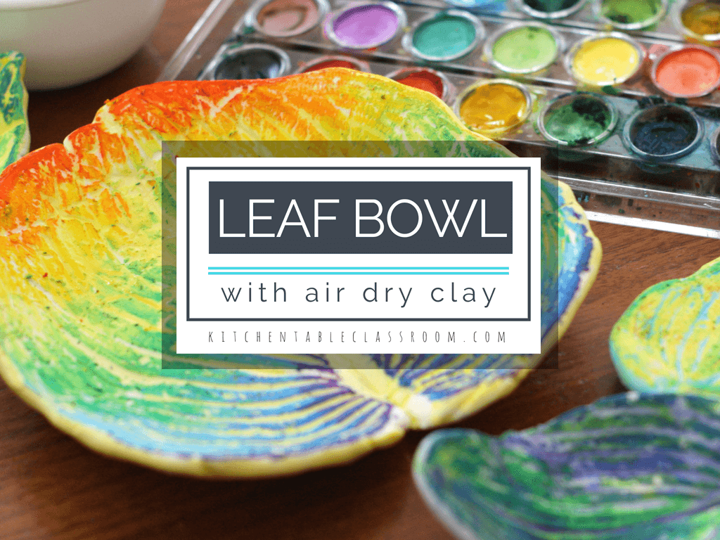 leaf bowls with air dry clay the kitchen table classroom